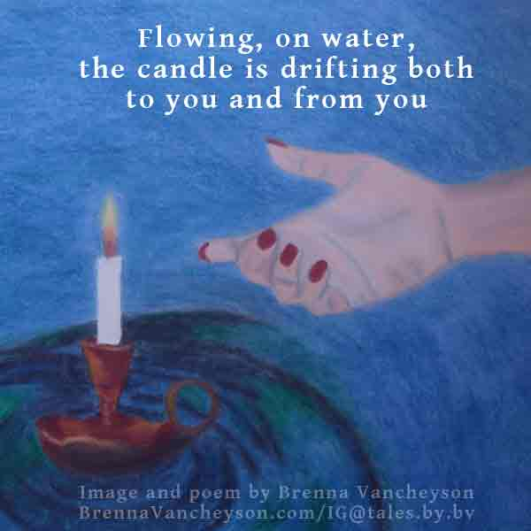 "Haiku with candle on water image: ""Flowing, on water / the candle is drifting both / to you and from you"" (by Brenna Vancheyson)"